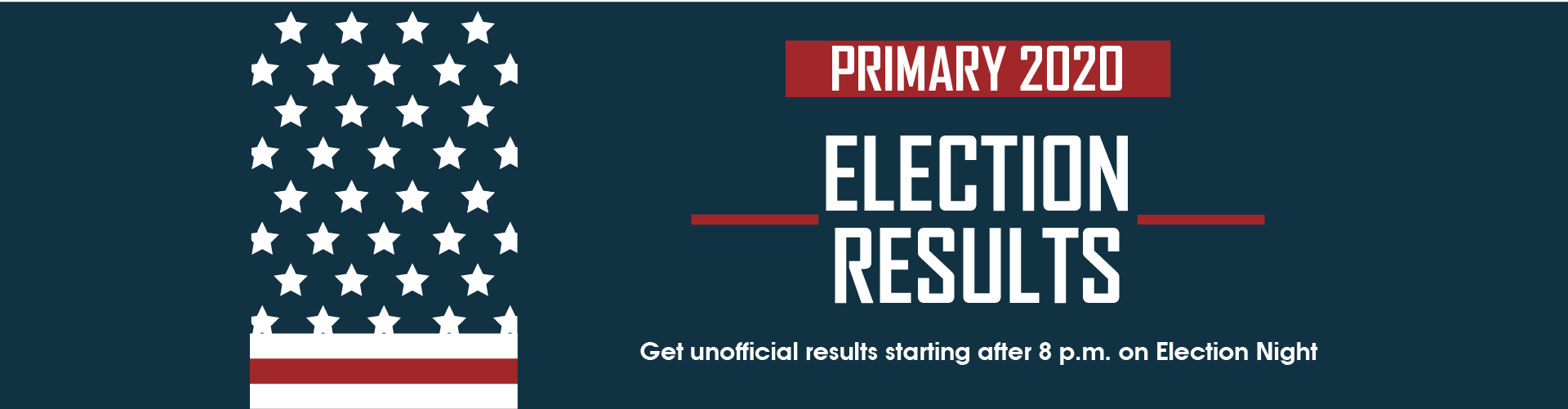 Get unofficial results starting after 8 p.m. on Election Night (Opens in New Window)